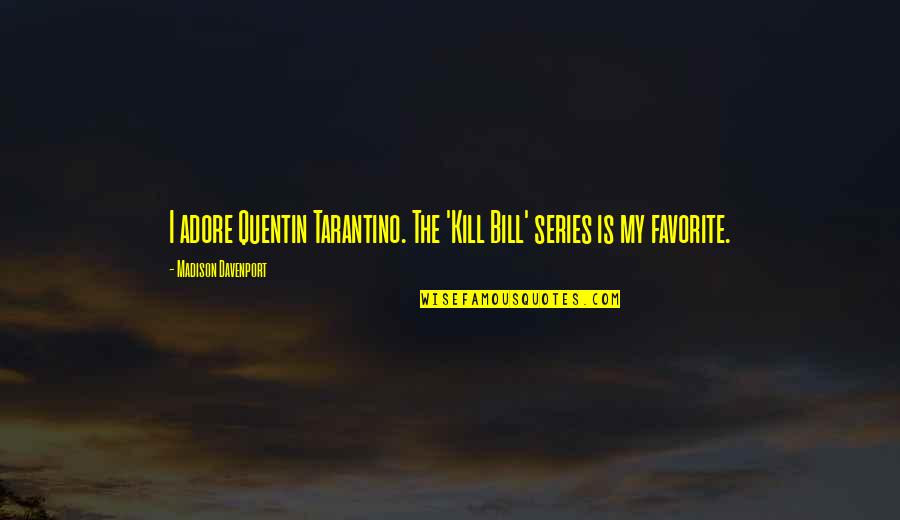 Davenport Quotes By Madison Davenport: I adore Quentin Tarantino. The 'Kill Bill' series