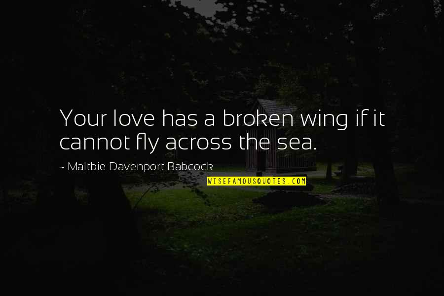 Davenport Quotes By Maltbie Davenport Babcock: Your love has a broken wing if it