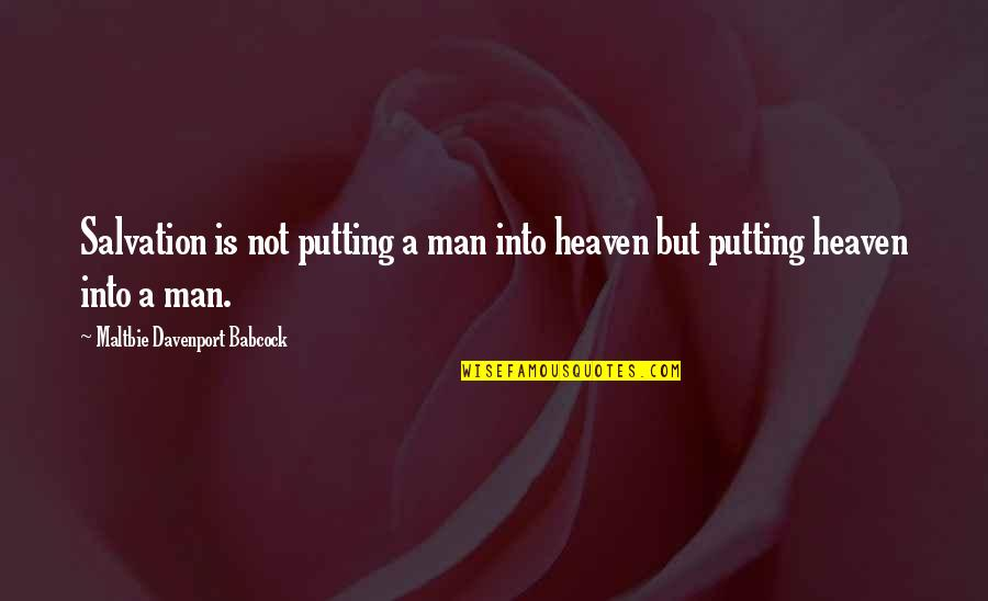 Davenport Quotes By Maltbie Davenport Babcock: Salvation is not putting a man into heaven