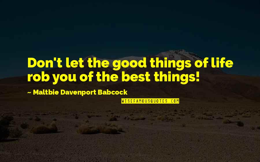 Davenport Quotes By Maltbie Davenport Babcock: Don't let the good things of life rob