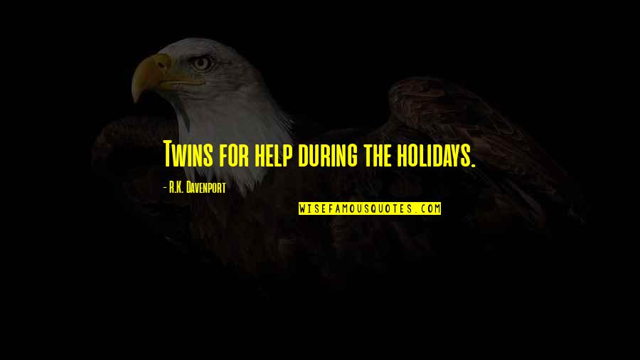 Davenport Quotes By R.K. Davenport: Twins for help during the holidays.
