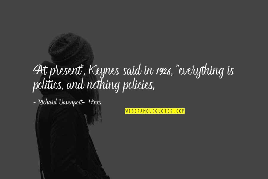 "Davenport Quotes By Richard Davenport-Hines: At present"", Keynes said in 1926, ""everything is"