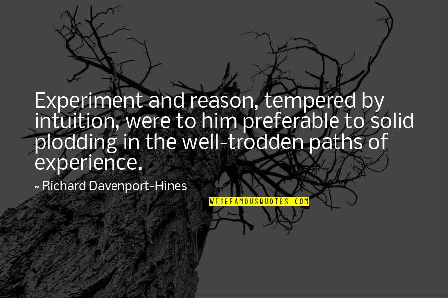 Davenport Quotes By Richard Davenport-Hines: Experiment and reason, tempered by intuition, were to
