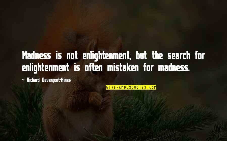 Davenport Quotes By Richard Davenport-Hines: Madness is not enlightenment, but the search for