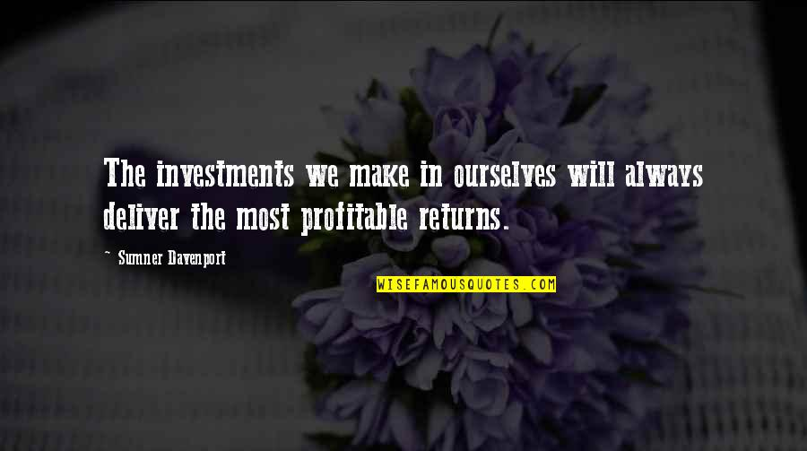 Davenport Quotes By Sumner Davenport: The investments we make in ourselves will always