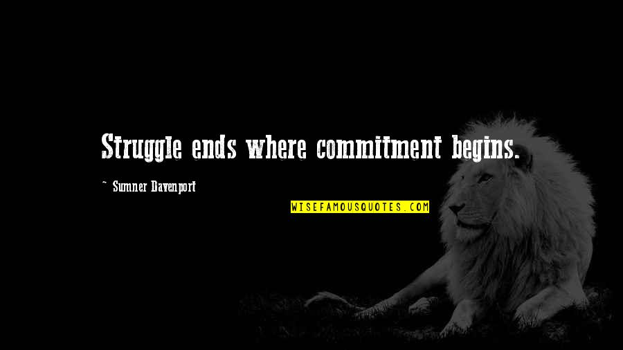Davenport Quotes By Sumner Davenport: Struggle ends where commitment begins.