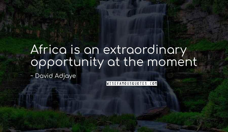 David Adjaye quotes: Africa is an extraordinary opportunity at the moment
