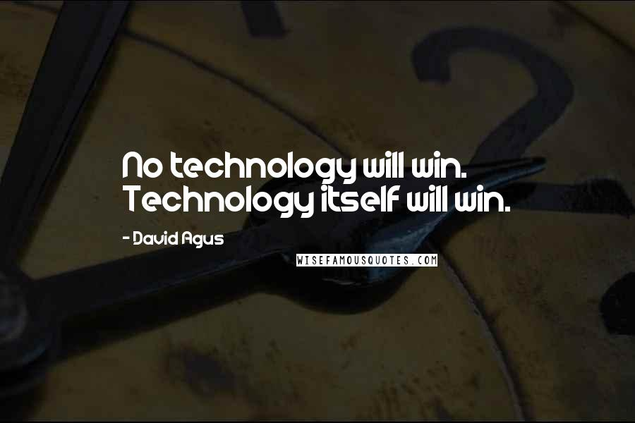 David Agus quotes: No technology will win. Technology itself will win.