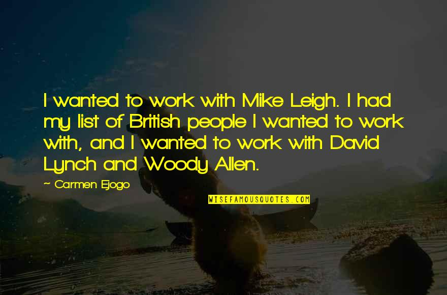 David Allen Quotes By Carmen Ejogo: I wanted to work with Mike Leigh. I