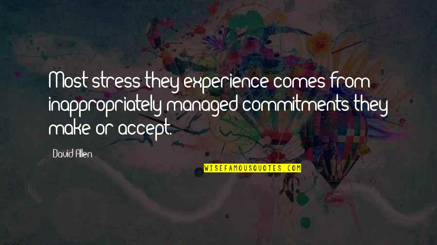 David Allen Quotes By David Allen: Most stress they experience comes from inappropriately managed