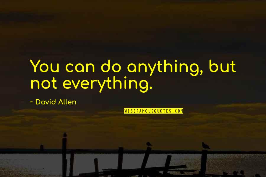 David Allen Quotes By David Allen: You can do anything, but not everything.