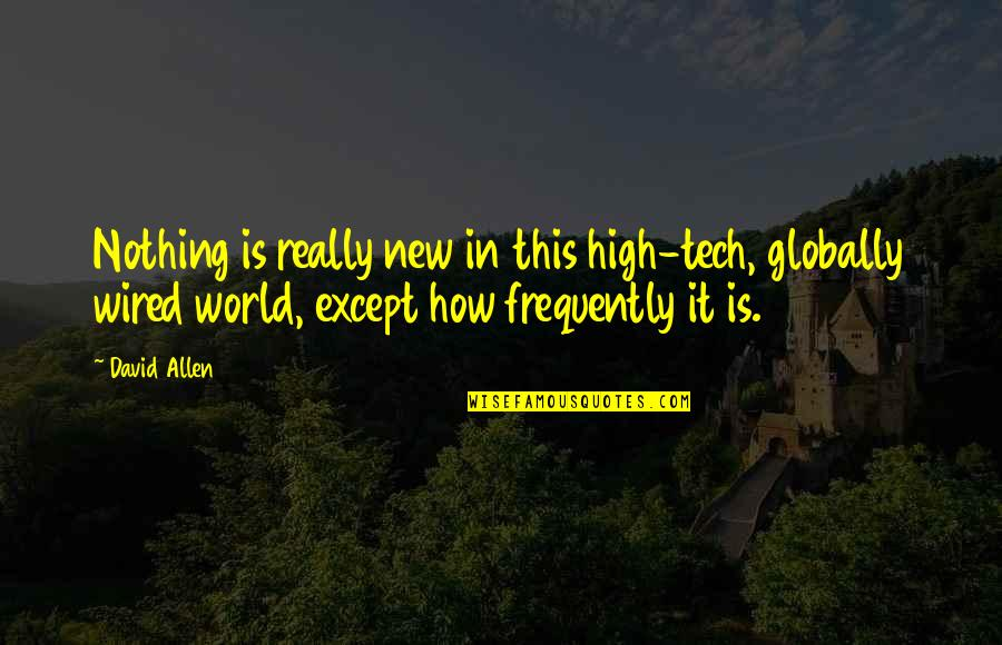 David Allen Quotes By David Allen: Nothing is really new in this high-tech, globally