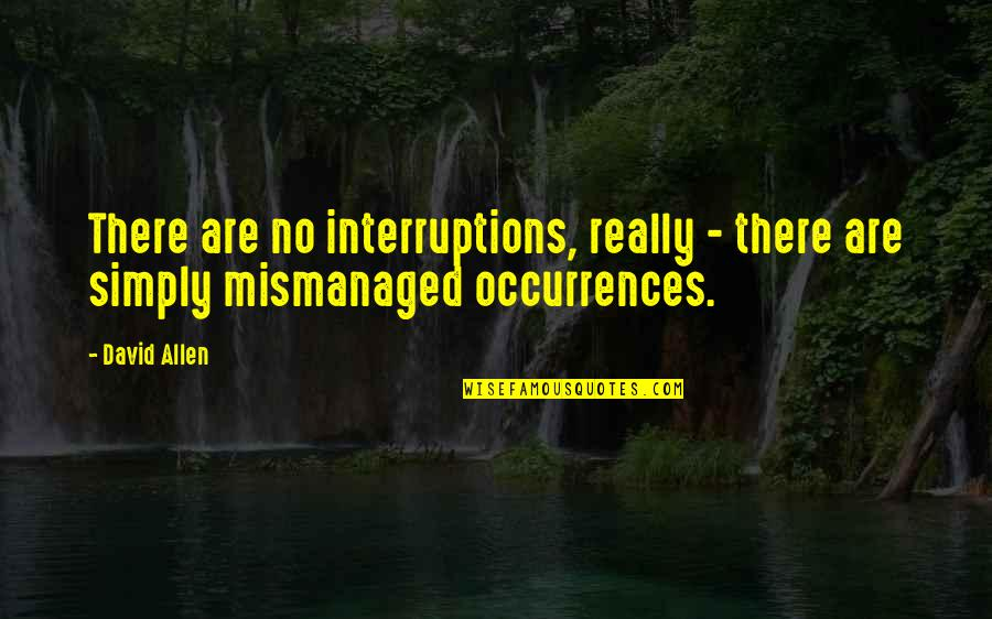 David Allen Quotes By David Allen: There are no interruptions, really - there are