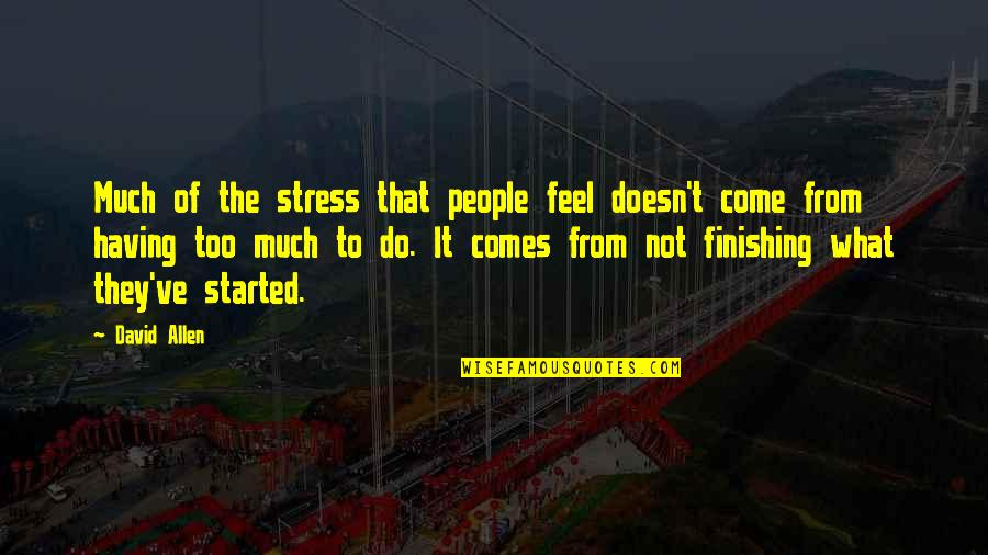 David Allen Quotes By David Allen: Much of the stress that people feel doesn't