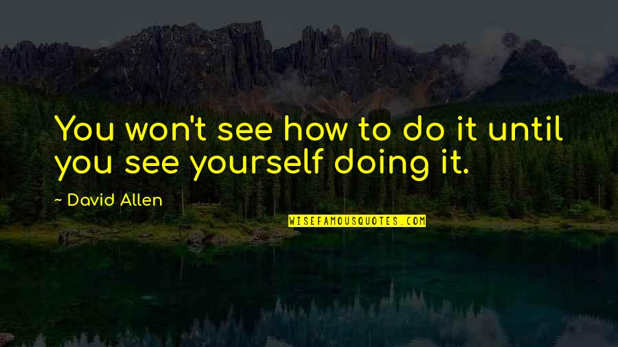 David Allen Quotes By David Allen: You won't see how to do it until