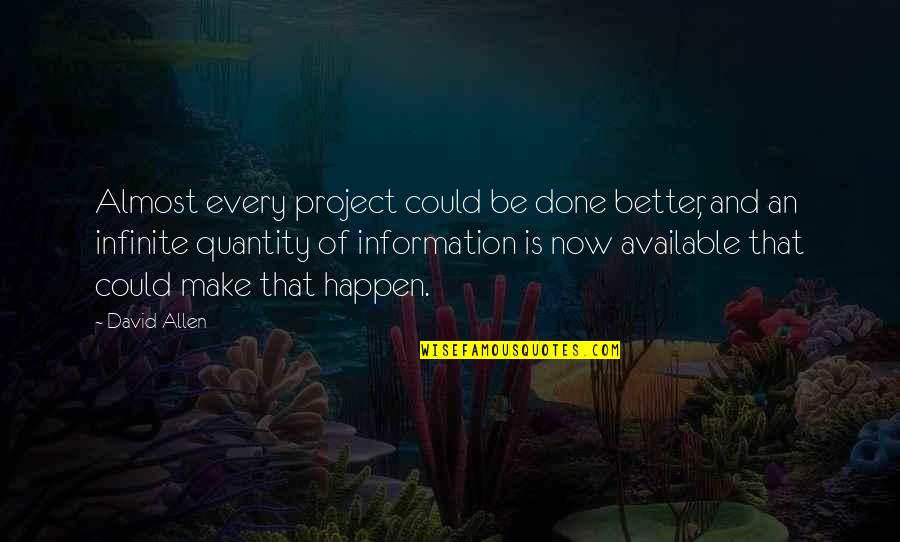 David Allen Quotes By David Allen: Almost every project could be done better, and