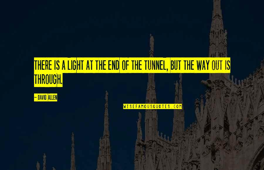 David Allen Quotes By David Allen: There is a light at the end of