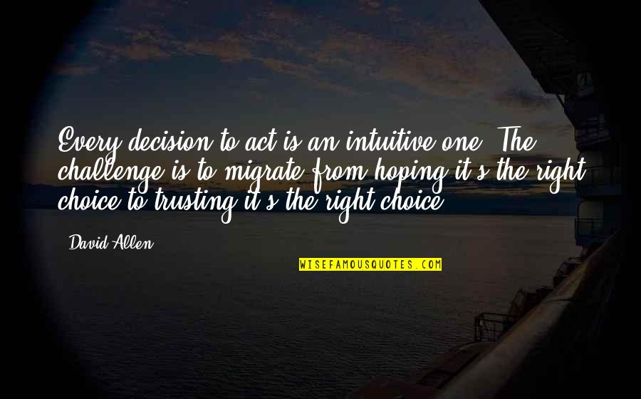 David Allen Quotes By David Allen: Every decision to act is an intuitive one.