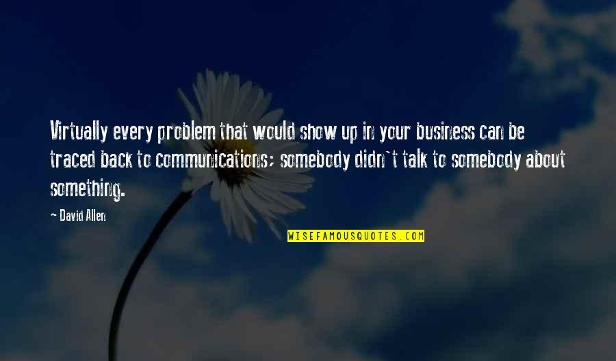 David Allen Quotes By David Allen: Virtually every problem that would show up in
