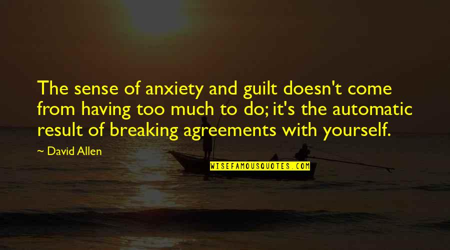 David Allen Quotes By David Allen: The sense of anxiety and guilt doesn't come