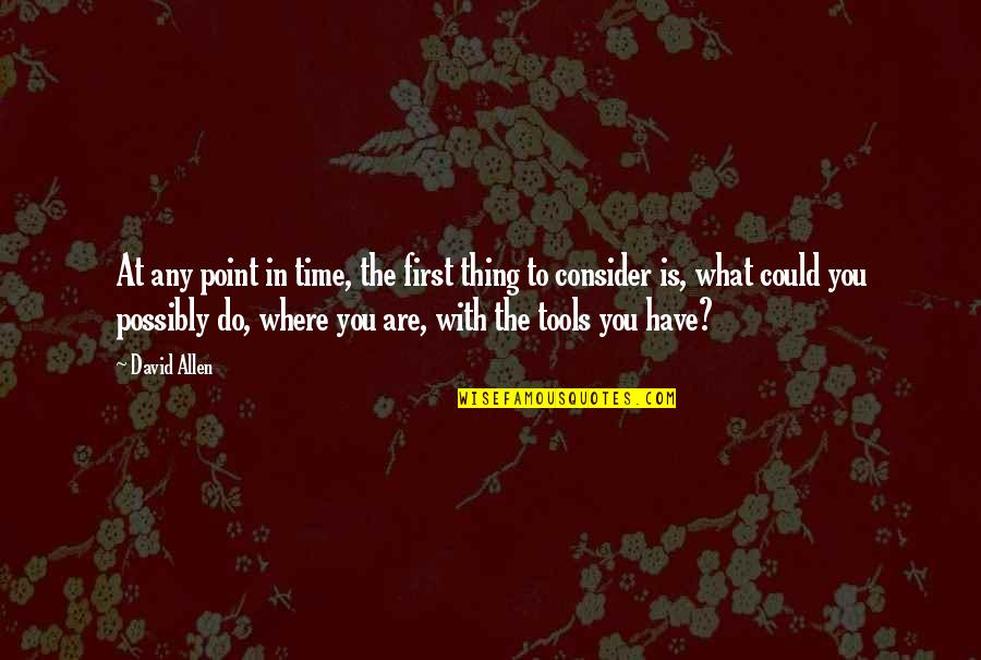 David Allen Quotes By David Allen: At any point in time, the first thing