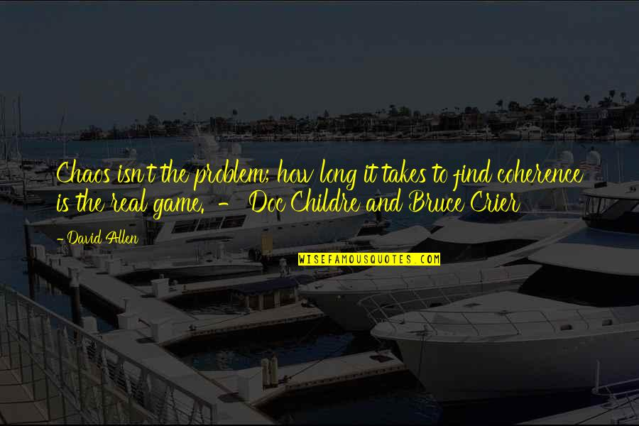 David Allen Quotes By David Allen: Chaos isn't the problem; how long it takes