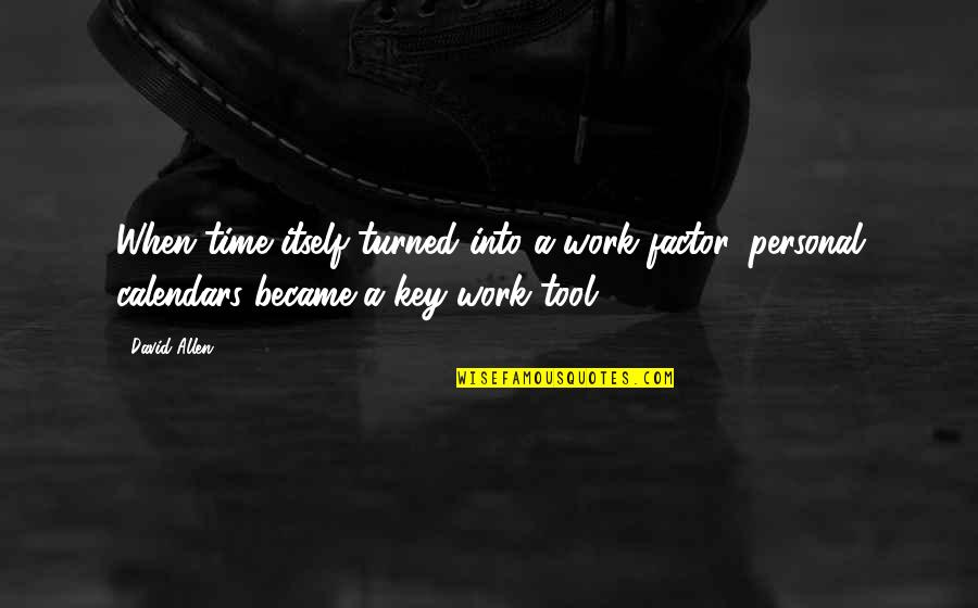 David Allen Quotes By David Allen: When time itself turned into a work factor,