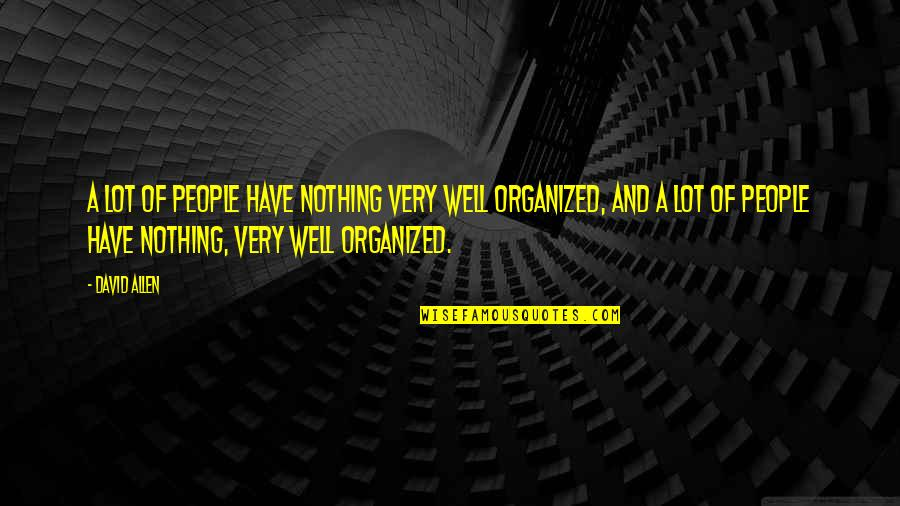 David Allen Quotes By David Allen: A lot of people have nothing very well