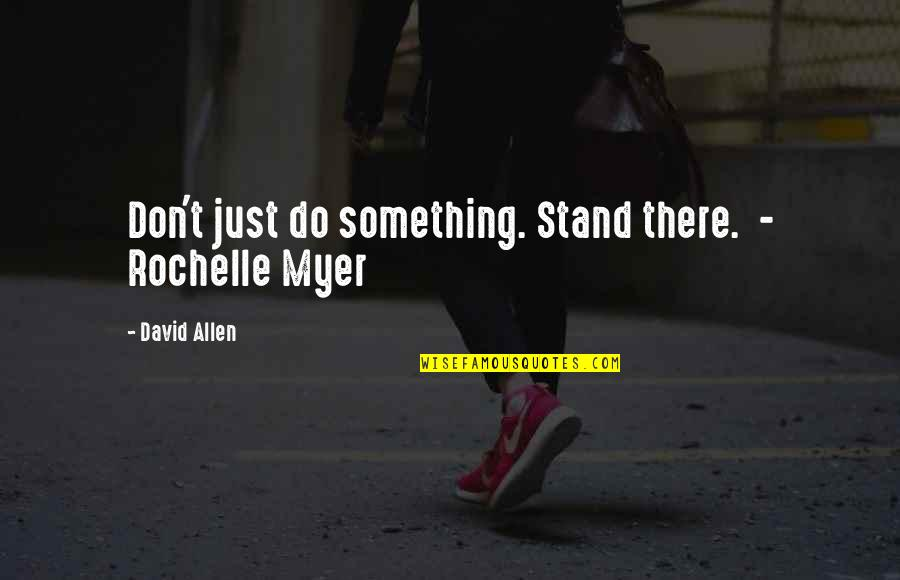 David Allen Quotes By David Allen: Don't just do something. Stand there. - Rochelle