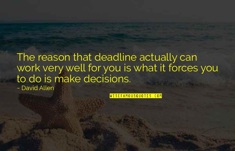 David Allen Quotes By David Allen: The reason that deadline actually can work very