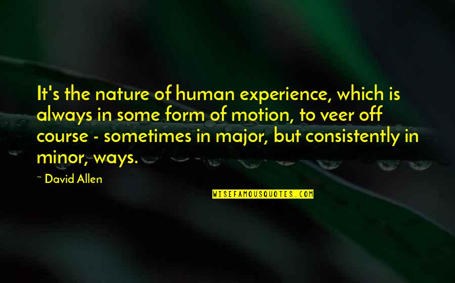 David Allen Quotes By David Allen: It's the nature of human experience, which is