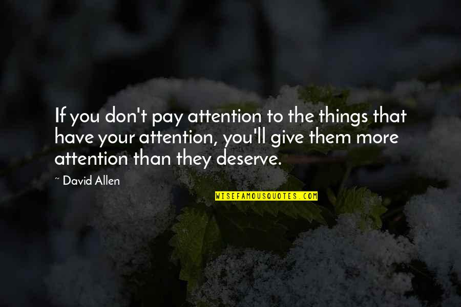 David Allen Quotes By David Allen: If you don't pay attention to the things
