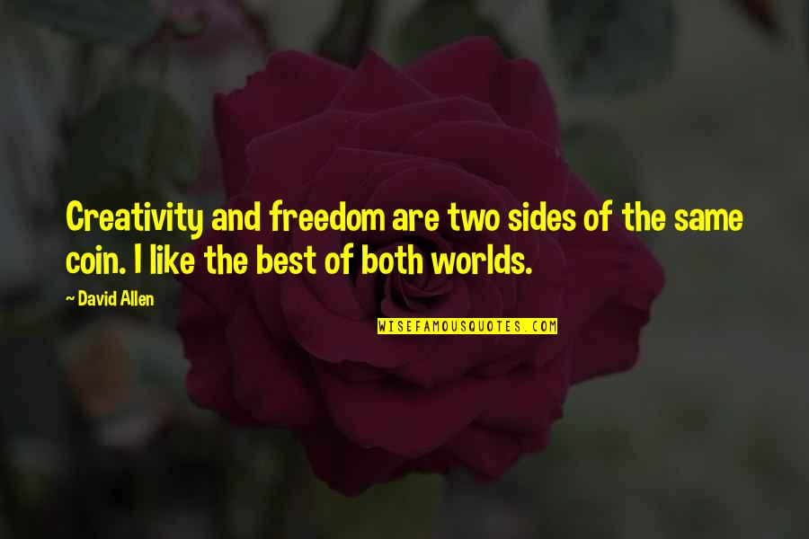 David Allen Quotes By David Allen: Creativity and freedom are two sides of the