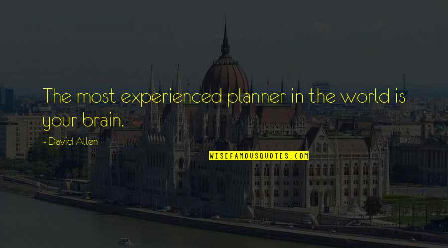 David Allen Quotes By David Allen: The most experienced planner in the world is