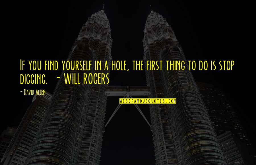 David Allen Quotes By David Allen: If you find yourself in a hole, the