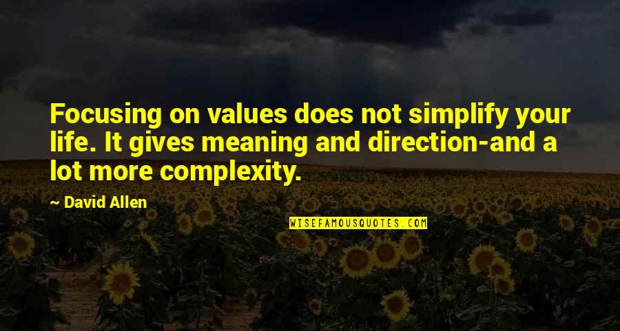 David Allen Quotes By David Allen: Focusing on values does not simplify your life.