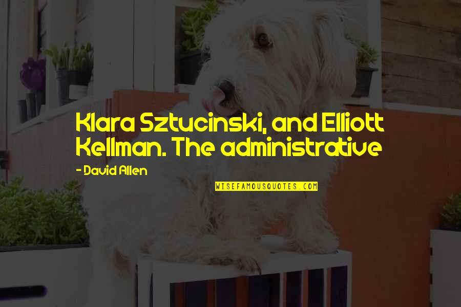 David Allen Quotes By David Allen: Klara Sztucinski, and Elliott Kellman. The administrative