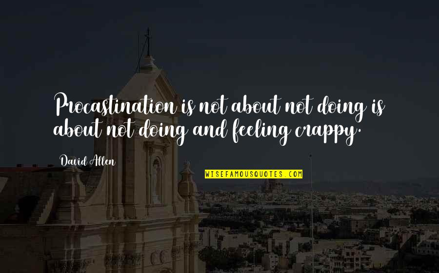 David Allen Quotes By David Allen: Procastination is not about not doing is about