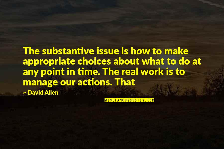 David Allen Quotes By David Allen: The substantive issue is how to make appropriate