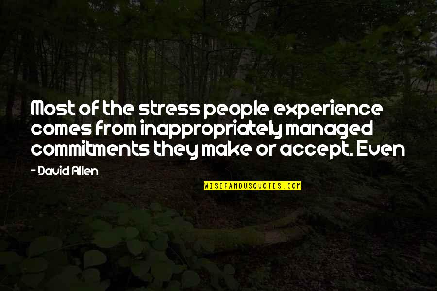 David Allen Quotes By David Allen: Most of the stress people experience comes from