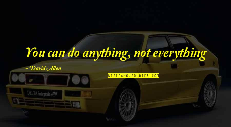 David Allen Quotes By David Allen: You can do anything, not everything