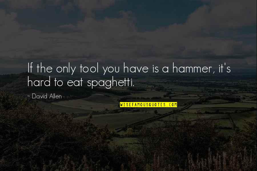 David Allen Quotes By David Allen: If the only tool you have is a