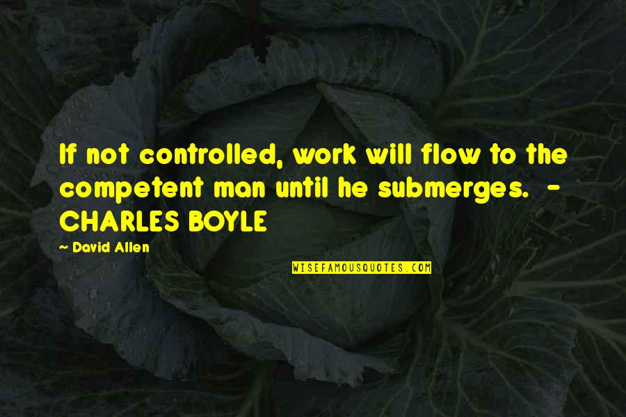 David Allen Quotes By David Allen: If not controlled, work will flow to the