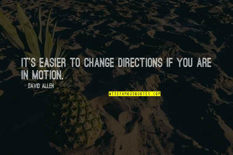 David Allen Quotes By David Allen: It's easier to change directions if you are