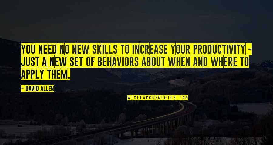 David Allen Quotes By David Allen: You need no new skills to increase your