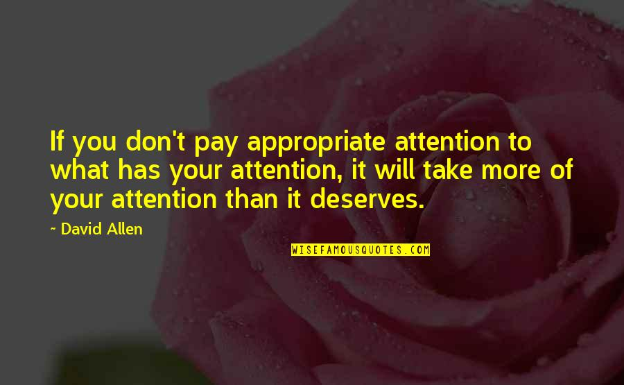 David Allen Quotes By David Allen: If you don't pay appropriate attention to what
