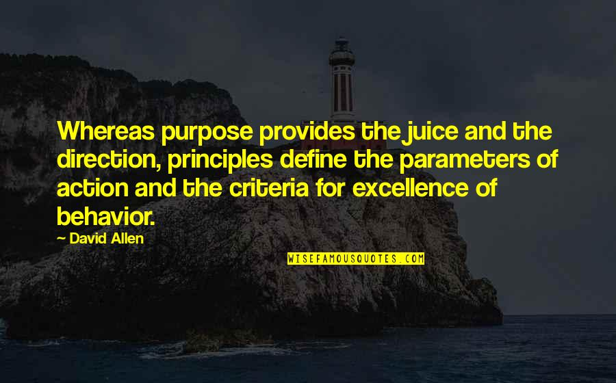 David Allen Quotes By David Allen: Whereas purpose provides the juice and the direction,