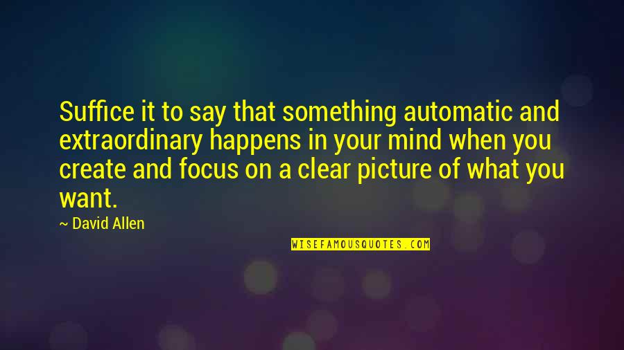David Allen Quotes By David Allen: Suffice it to say that something automatic and