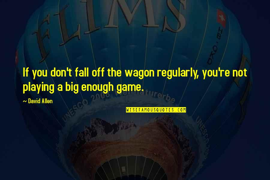David Allen Quotes By David Allen: If you don't fall off the wagon regularly,