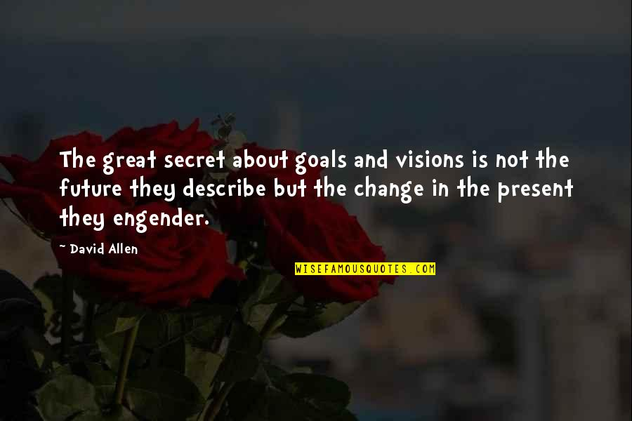 David Allen Quotes By David Allen: The great secret about goals and visions is